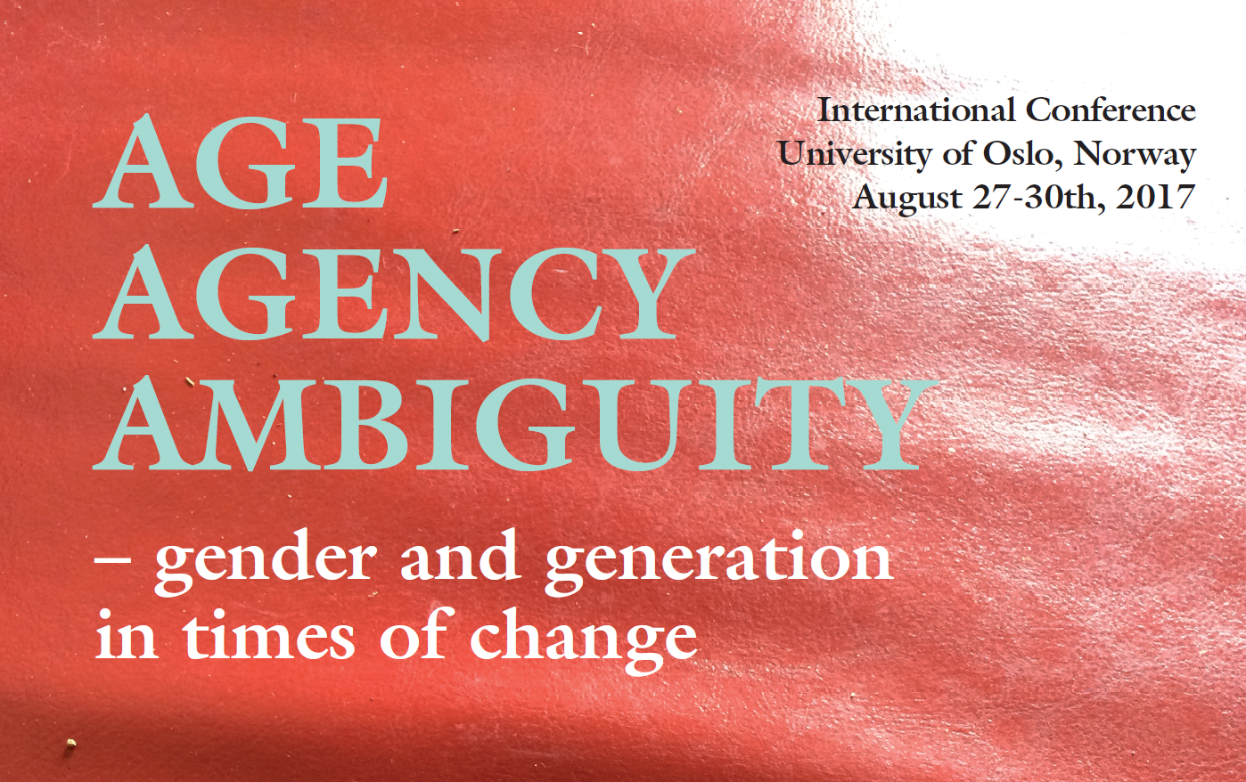 "International Conference ""Age Agency Ambiguity - gender and generation in times of change"", University of Oslo, Aug. 27 - 30, 2017."